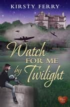 Watch for Me by Twilight (Choc Lit) ebook by Kirsty Ferry