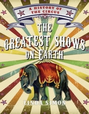 The Greatest Shows on Earth - A History of the Circus ebook by Linda Simon