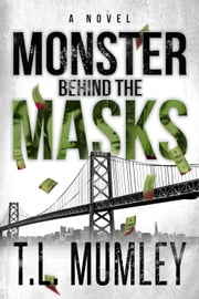 Monster Behind The Masks ebook by T.L. Mumley