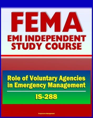 21st Century FEMA Study Course: The Role of Voluntary Agencies in Emergency Management (IS-288) - NVOAD National Voluntary Organizations Active in Disaster ebook by Progressive Management