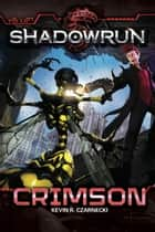 Shadowrun: Crimson ebook by Kevin R. Czarnecki