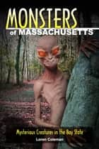 Monsters of Massachusetts - Mysterious Creatures in the Bay State ebook by Loren Coleman