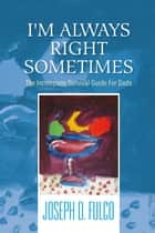 I'm Always Right Sometimes ebook by Joseph D. Fulco
