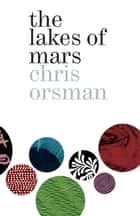 The Lakes of Mars ebook by Chris Orsman