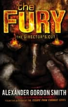 The Fury - The Director's Cut ebook by Alexander Gordon Smith