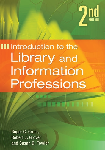 Introduction to the Library and Information Professions, 2nd Edition - Second Edition ebook by Roger C. Greer,Susan G. Fowler,Robert J. Grover Professor Emeritus