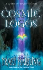 The Cosmic Logos ebook by Traci Harding