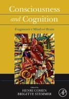 Consciousness and Cognition ebook by Henri Cohen,Brigitte Stemmer