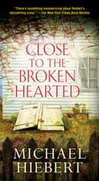 Close to the Broken Hearted ebook by Michael Hiebert