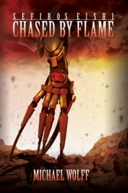 Sefiros Eishi: Chased By Flame ebook by Michael L. Wolff