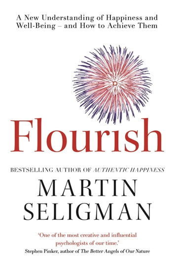 Flourish - A New Understanding of Happiness and Wellbeing: The practical guide to using positive psychology to make you happier and healthier ebook by Martin Seligman