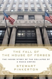 The Fall of the House of Forbes - The Inside Story of the Collapse of a Media Empire ebook by Stewart Pinkerton