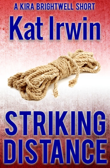 Striking Distance (A Kira Brightwell Thriller Short, Book 0) ebook by Kat Irwin