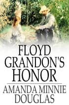 Floyd Grandon's Honor ebook by Amanda Minnie Douglas