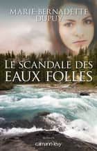 Le Scandale des eaux folles -T1- ebook by Marie-Bernadette Dupuy
