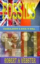 Fossils - Viagra Snuff and Rock'n'Roll ebook by Robert A Webster
