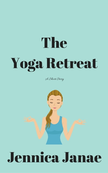 The Yoga Retreat ebook by Jennica Janae
