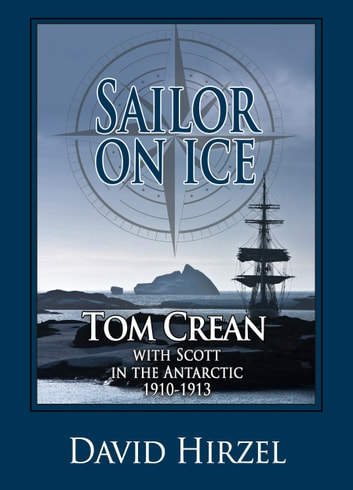 Sailor on Ice: Tom Crean with Scott in the Antarctic 1910-1913 ebook by David Hirzel