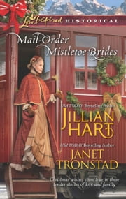 Mail-Order Mistletoe Brides - Christmas Hearts\Mistletoe Kiss in Dry Creek ebook by Jillian Hart,Janet Tronstad