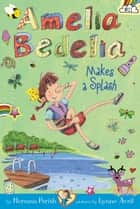 Amelia Bedelia Chapter Book #11: Amelia Bedelia Makes a Splash ebook by Herman Parish, Lynne Avril