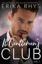 Il Gentlemen's Club, volume uno - La serie Il Gentlemen's Club, #1 eBook by Erika Rhys