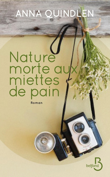 Nature morte aux miettes de pain eBook by Anna QUINDLEN