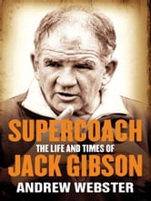 Supercoach - The life and times of Jack Gibson ebook by Andrew Webster