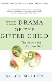 The Drama of the Gifted Child - The Search for the True Self, Third Edition ebook by Alice Miller