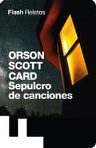 Sepulcro de canciones (Flash Relatos) ebook by Orson Scott Card