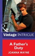 A Father's Duty (Mills & Boon Intrigue) (New Orleans Confidential, Book 3) ebook by Joanna Wayne