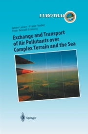 Exchange and Transport of Air Pollutants over Complex Terrain and the Sea - Field Measurements and Numerical Modelling; Ship, Ocean Platform and Laboratory Measurements ebook by Soren E. Larsen,Franz Fiedler,Peter Borrel
