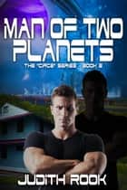 Man Of Two Planets ebook by Judith Rook