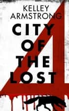 City of the Lost: Part Four eBook by Kelley Armstrong