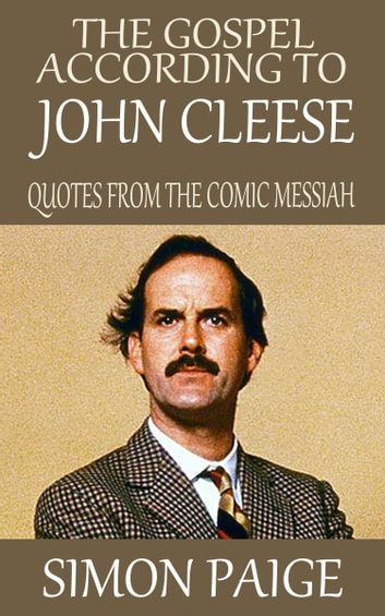 The Gospel According to John Cleese: Quotes from The Comic Messiah ebook by Simon Paige