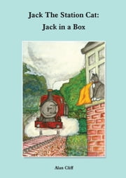 Jack The Station Cat: Jack in a Box ebook by Alan Cliff