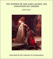 The History of Gog And Magog, The Champions of London ebook by John Galt