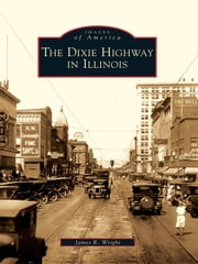 Dixie Highway in Illinois, The ebook by James R. Wright