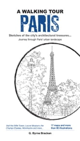 Walking Tour Paris - Sketches of the city's architectural treasures ebook by G.Byrne Bracken