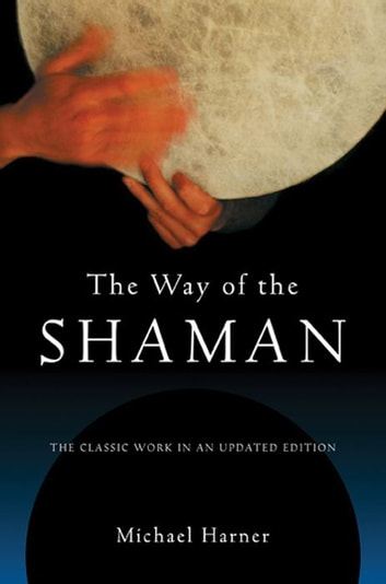 The Way of the Shaman ebook by Michael Harner