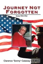 "JOURNEY NOT FORGOTTEN ebook by Clarence ""Sonny"" Calaway U.S.M.C."