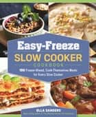 Easy-Freeze Slow Cooker Cookbook - 100 Freeze-Ahead, Cook-Themselves Meals for Every Slow Cooker ebook by Ella Sanders