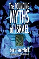 The Founding Myths of Israel - Nationalism, Socialism, and the Making of the Jewish State ebook by Zeev Sternhell, David Maisel
