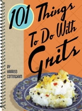 101 Things to Do with Grits ebook by Harriss Cottingham