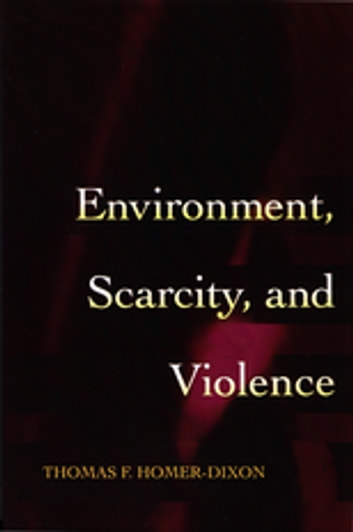 Environment, Scarcity, and Violence ebook by Thomas F. Homer-Dixon