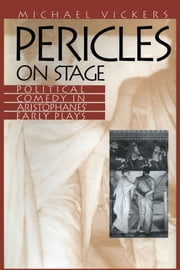 Pericles on Stage - Political Comedy in Aristophanes' Early Plays ebook by Michael Vickers