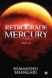 Retrograde Mercury - Part II ebook by Himanshu Shangari