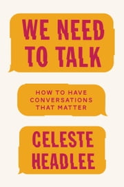 We Need to Talk - How to Have Conversations That Matter ebook by Celeste Headlee