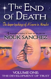 The End of Death - Volume 1 - The Deeper Teachings of A Course in Miracles ebook by Nouk Sanchez,Carrie Triffet
