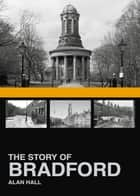 Story of Bradford ebook by Alan Hall