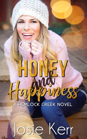 Honey and Happiness - Hemlock Creek, #4 ebook by Josie Kerr